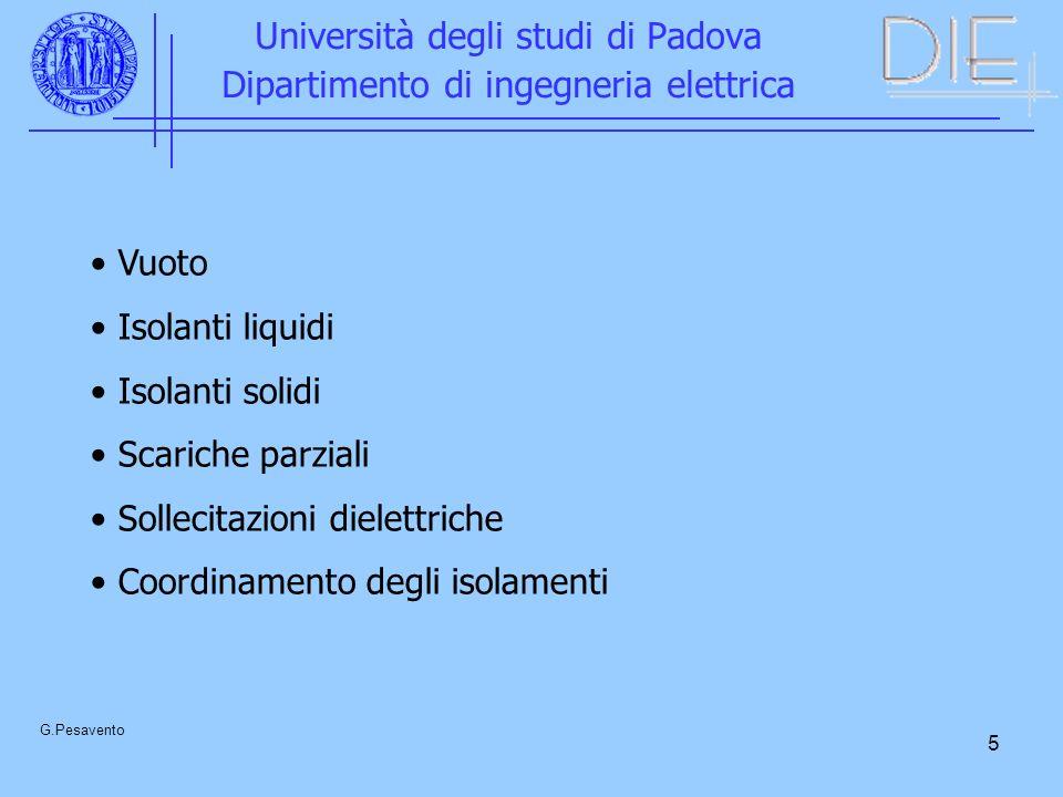 5 Università degli studi di Padova Dipartimento di ingegneria elettrica G.Pesavento Vuoto Isolanti liquidi Isolanti solidi Scariche parziali Sollecita