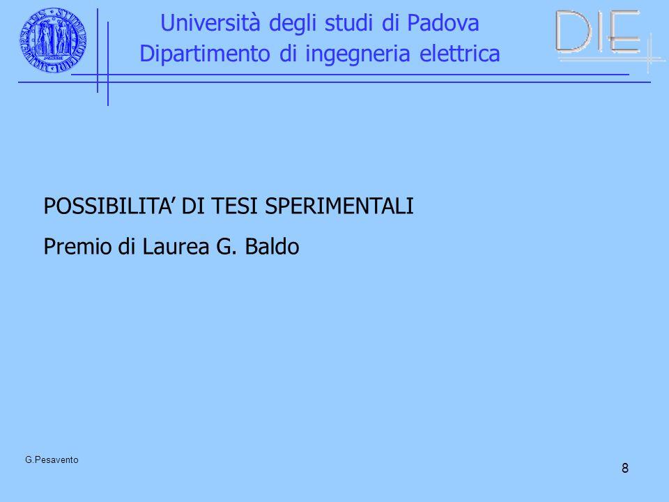 8 Università degli studi di Padova Dipartimento di ingegneria elettrica G.Pesavento POSSIBILITA DI TESI SPERIMENTALI Premio di Laurea G. Baldo