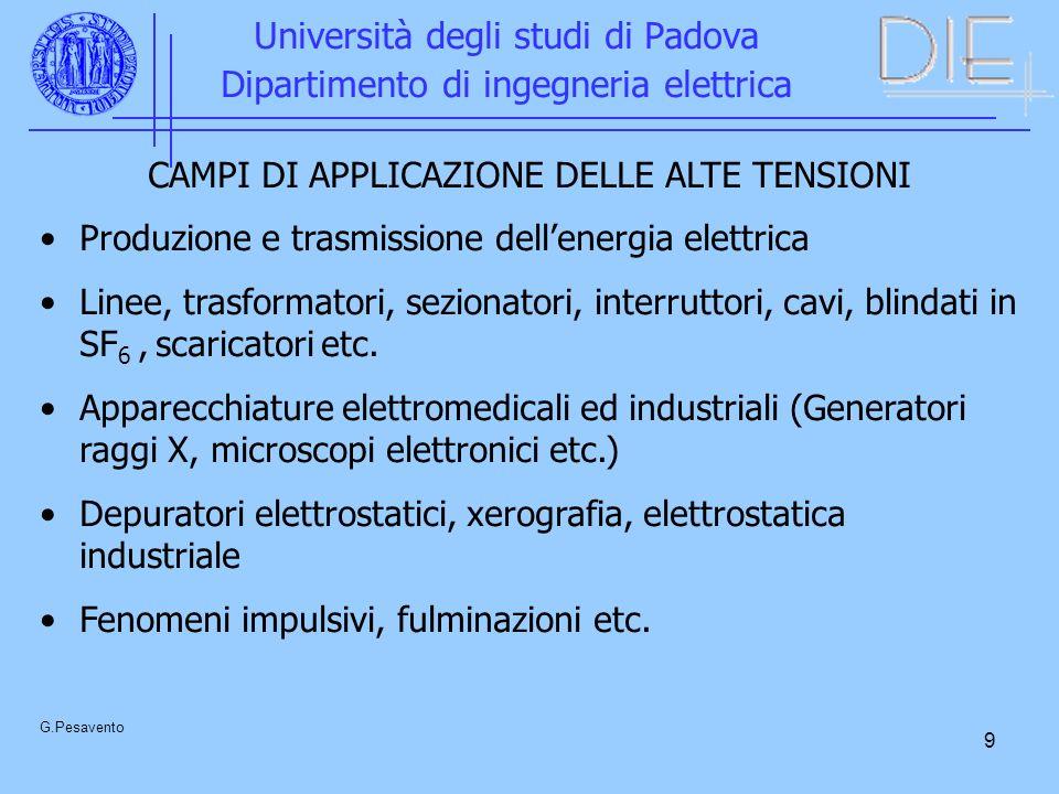 9 Università degli studi di Padova Dipartimento di ingegneria elettrica G.Pesavento CAMPI DI APPLICAZIONE DELLE ALTE TENSIONI Produzione e trasmission