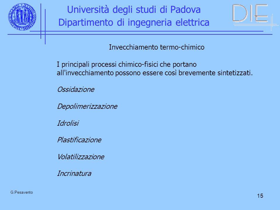 15 Università degli studi di Padova Dipartimento di ingegneria elettrica G.Pesavento Invecchiamento termo-chimico I principali processi chimico-fisici che portano all invecchiamento possono essere così brevemente sintetizzati.