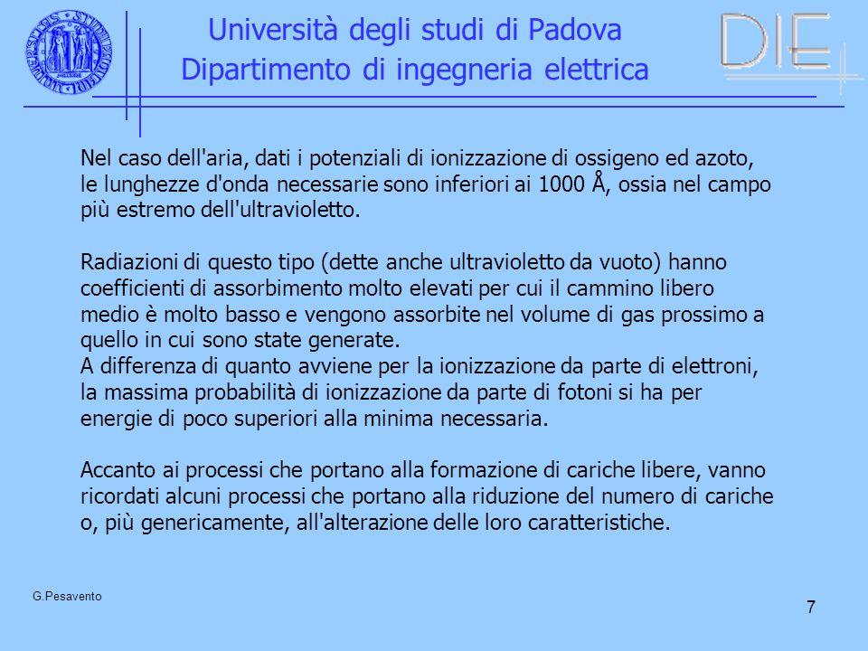 7 Università degli studi di Padova Dipartimento di ingegneria elettrica G.Pesavento Nel caso dell aria, dati i potenziali di ionizzazione di ossigeno ed azoto, le lunghezze d onda necessarie sono inferiori ai 1000 Å, ossia nel campo più estremo dell ultravioletto.