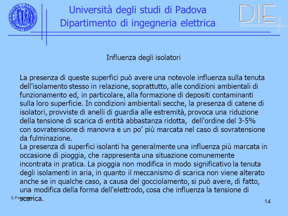 14 Università degli studi di Padova Dipartimento di ingegneria elettrica G.Pesavento Influenza degli isolatori La presenza di queste superfici può ave