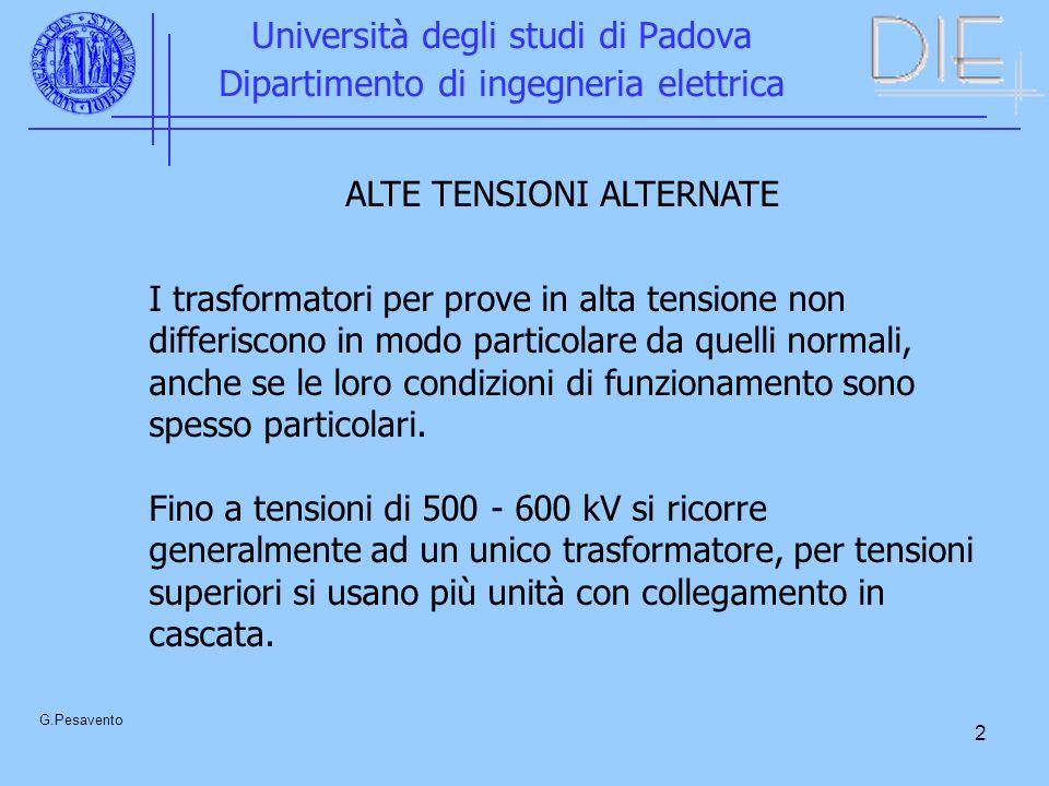 2 Università degli studi di Padova Dipartimento di ingegneria elettrica G.Pesavento ALTE TENSIONI ALTERNATE I trasformatori per prove in alta tensione non differiscono in modo particolare da quelli normali, anche se le loro condizioni di funzionamento sono spesso particolari.