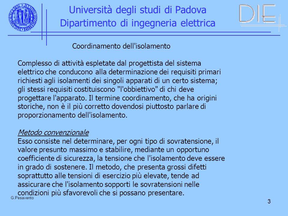 24 Università degli studi di Padova Dipartimento di ingegneria elettrica G.Pesavento Si ricavano, per il rischio di scarica, i valori di 8×10 -3 e circa 2,5×10 -2.