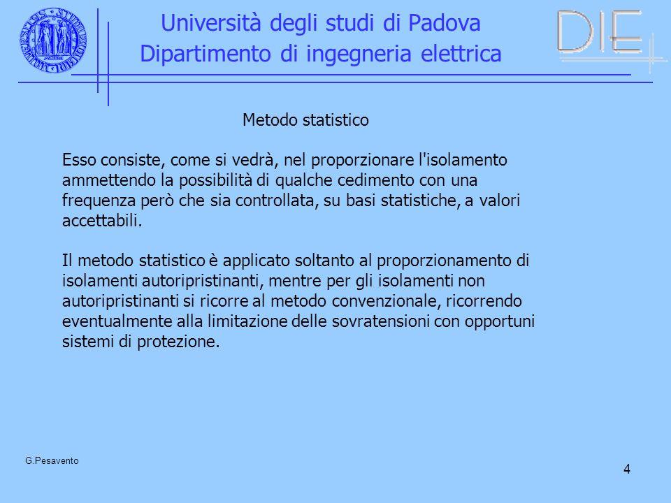 5 Università degli studi di Padova Dipartimento di ingegneria elettrica G.Pesavento Probabilità di scarica Densità di probabilità dei valori di sovratensione
