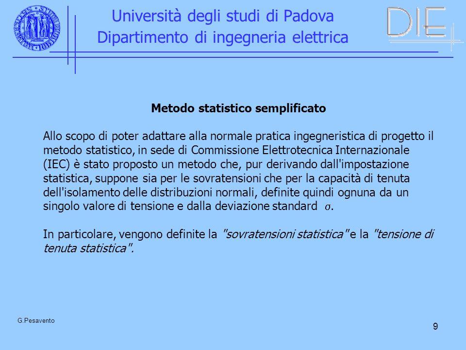 10 Università degli studi di Padova Dipartimento di ingegneria elettrica G.Pesavento Sovratensione statistica E il valore, assoluto o in p.u., della sovratensione che ha il 2% di probabilità di essere superato.