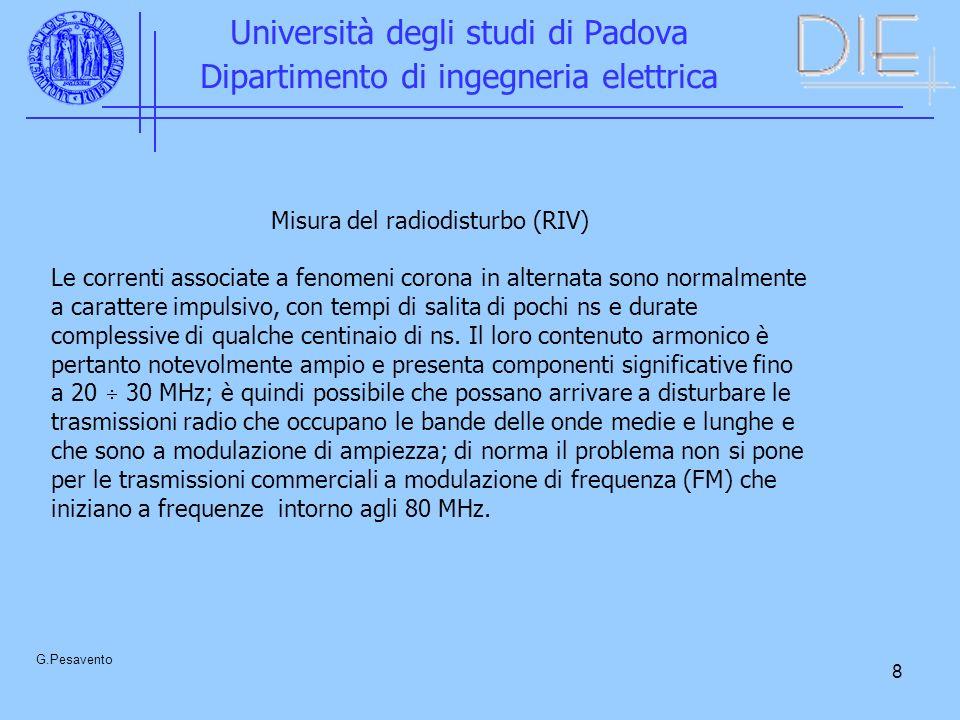 8 Università degli studi di Padova Dipartimento di ingegneria elettrica G.Pesavento Misura del radiodisturbo (RIV) Le correnti associate a fenomeni co