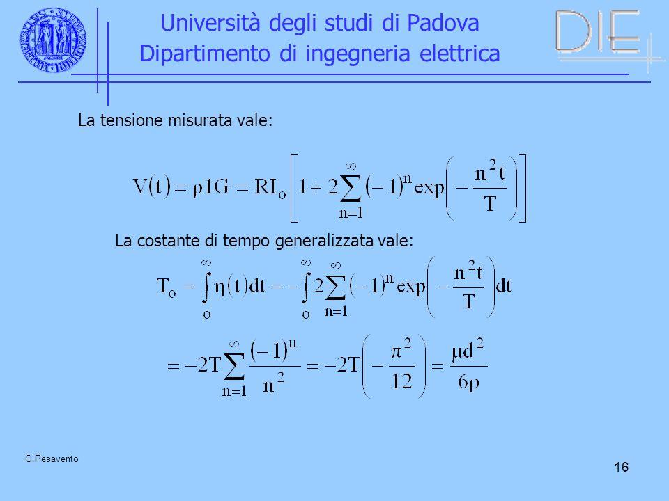 16 Università degli studi di Padova Dipartimento di ingegneria elettrica G.Pesavento La tensione misurata vale: La costante di tempo generalizzata val