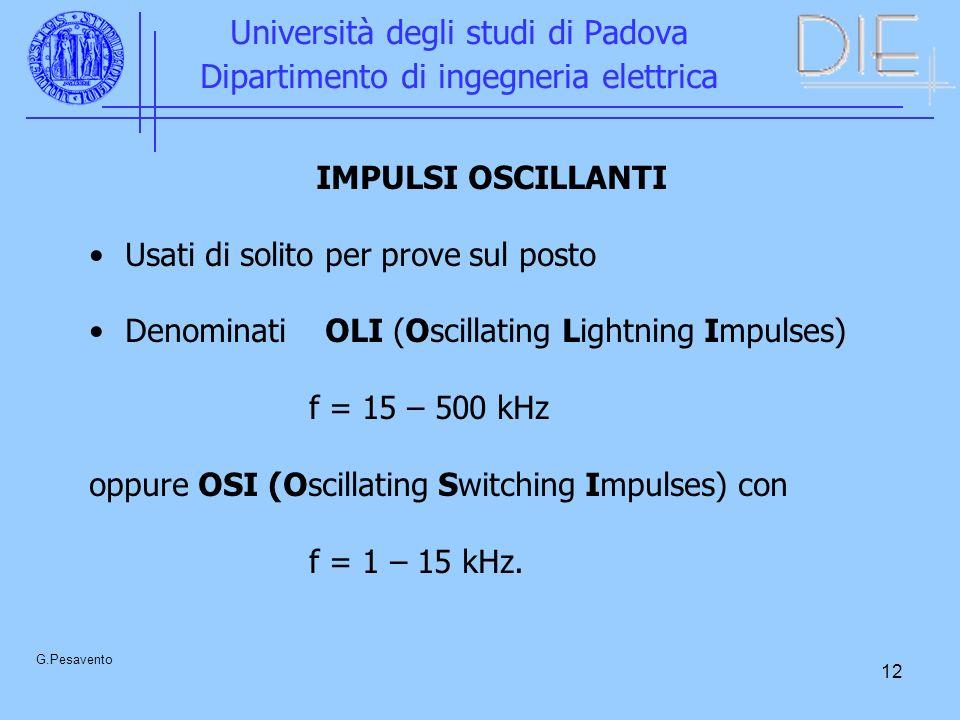 12 Università degli studi di Padova Dipartimento di ingegneria elettrica G.Pesavento IMPULSI OSCILLANTI Usati di solito per prove sul posto Denominati