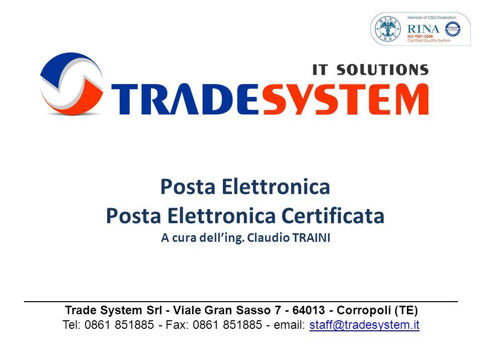 _________________________________________________________________ Trade System Srl - Viale Gran Sasso 7 - 64013 - Corropoli (TE) Tel: 0861 851885 - Fax: 0861 851885 - email: staff@tradesystem.itstaff@tradesystem.it Posta Elettronica Posta Elettronica Certificata A cura delling.
