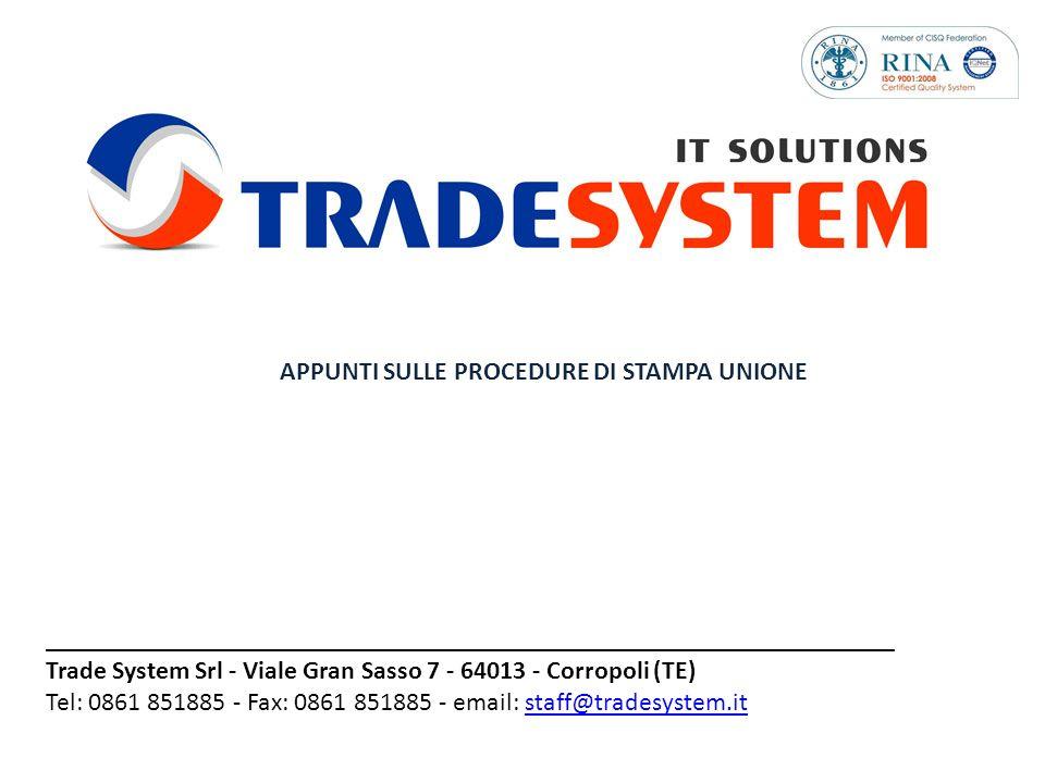 _________________________________________________________________ Trade System Srl - Viale Gran Sasso 7 - 64013 - Corropoli (TE) Tel: 0861 851885 - Fax: 0861 851885 - email: staff@tradesystem.itstaff@tradesystem.it APPUNTI SULLE PROCEDURE DI STAMPA UNIONE