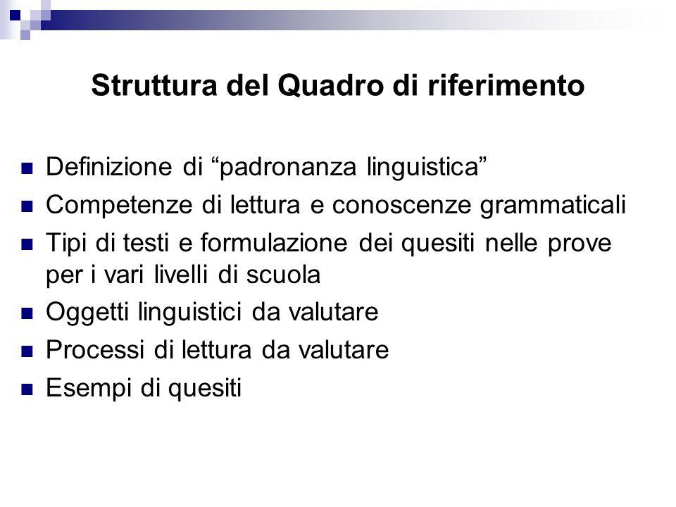 Struttura del Quadro di riferimento Definizione di padronanza linguistica Competenze di lettura e conoscenze grammaticali Tipi di testi e formulazione