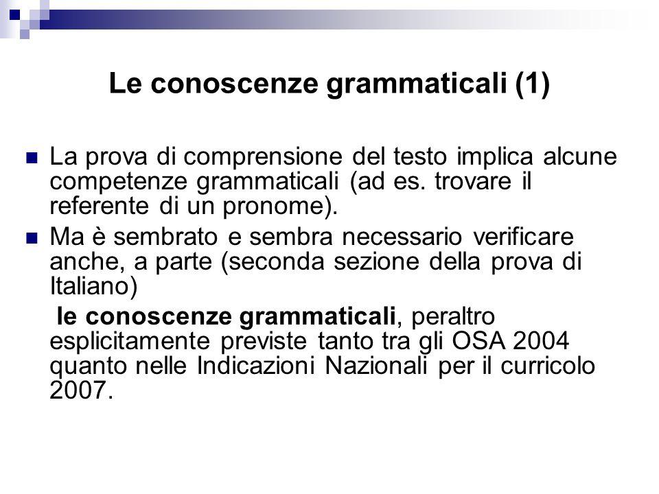 Le conoscenze grammaticali (1) La prova di comprensione del testo implica alcune competenze grammaticali (ad es. trovare il referente di un pronome).