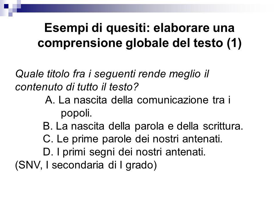 Esempi di quesiti: elaborare una comprensione globale del testo (1) Quale titolo fra i seguenti rende meglio il contenuto di tutto il testo? A. La nas