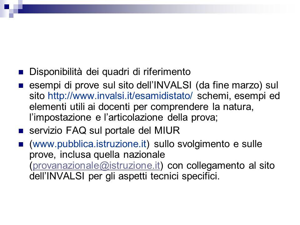 Disponibilità dei quadri di riferimento esempi di prove sul sito dellINVALSI (da fine marzo) sul sito http://www.invalsi.it/esamidistato/ schemi, esem
