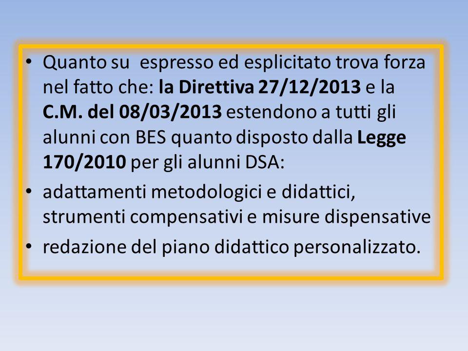 Quanto su espresso ed esplicitato trova forza nel fatto che: la Direttiva 27/12/2013 e la C.M. del 08/03/2013 estendono a tutti gli alunni con BES qua