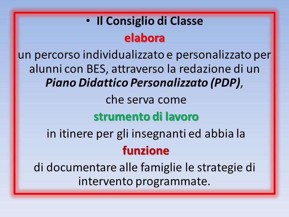 Il Consiglio di Classeelabora un percorso individualizzato e personalizzato per alunni con BES, attraverso la redazione di un Piano Didattico Personal