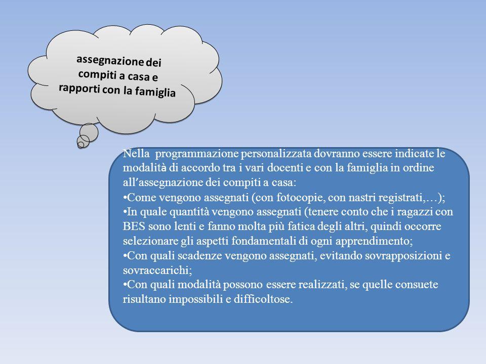 assegnazione dei compiti a casa e rapporti con la famiglia Nella programmazione personalizzata dovranno essere indicate le modalit à di accordo tra i