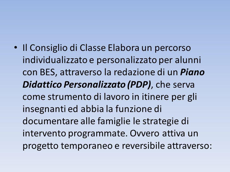 Il Consiglio di Classe Elabora un percorso individualizzato e personalizzato per alunni con BES, attraverso la redazione di un Piano Didattico Persona