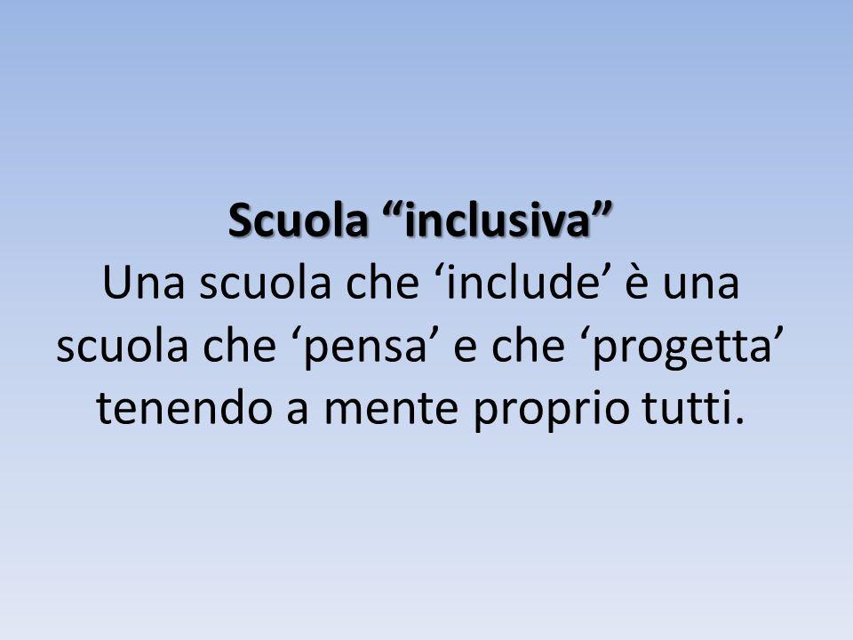 Scuola inclusiva Scuola inclusiva Una scuola che include è una scuola che pensa e che progetta tenendo a mente proprio tutti.