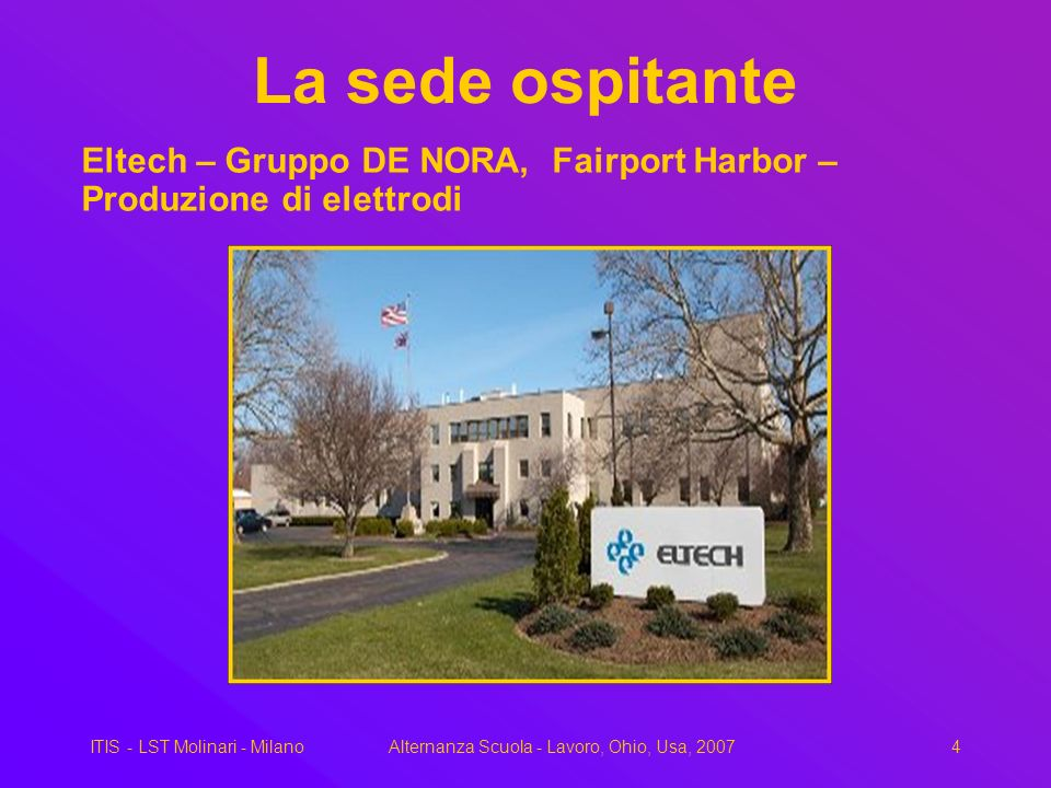 ITIS - LST Molinari - MilanoAlternanza Scuola - Lavoro, Ohio, Usa, 20074 La sede ospitante Eltech – Gruppo DE NORA, Fairport Harbor – Produzione di elettrodi