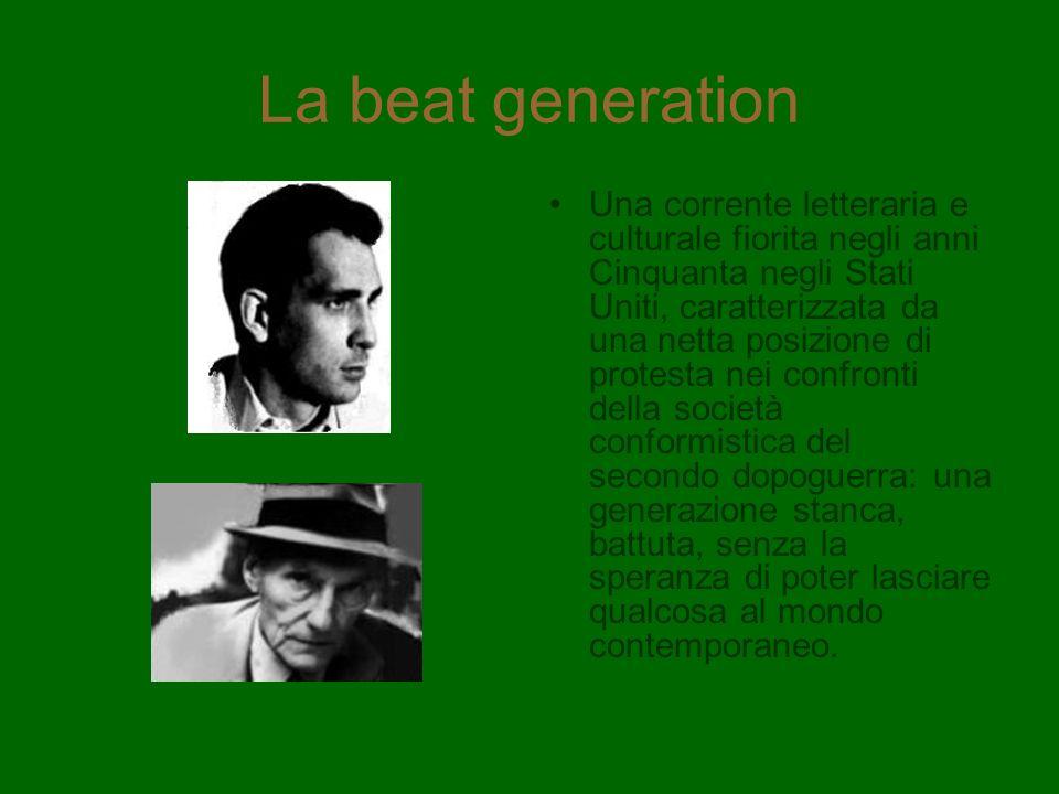 La beat generation Una corrente letteraria e culturale fiorita negli anni Cinquanta negli Stati Uniti, caratterizzata da una netta posizione di protes