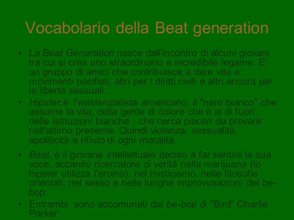 Vocabolario della Beat generation La Beat Generation nasce dall'incontro di alcuni giovani tra cui si crea uno straordinario e incredibile legame. E'