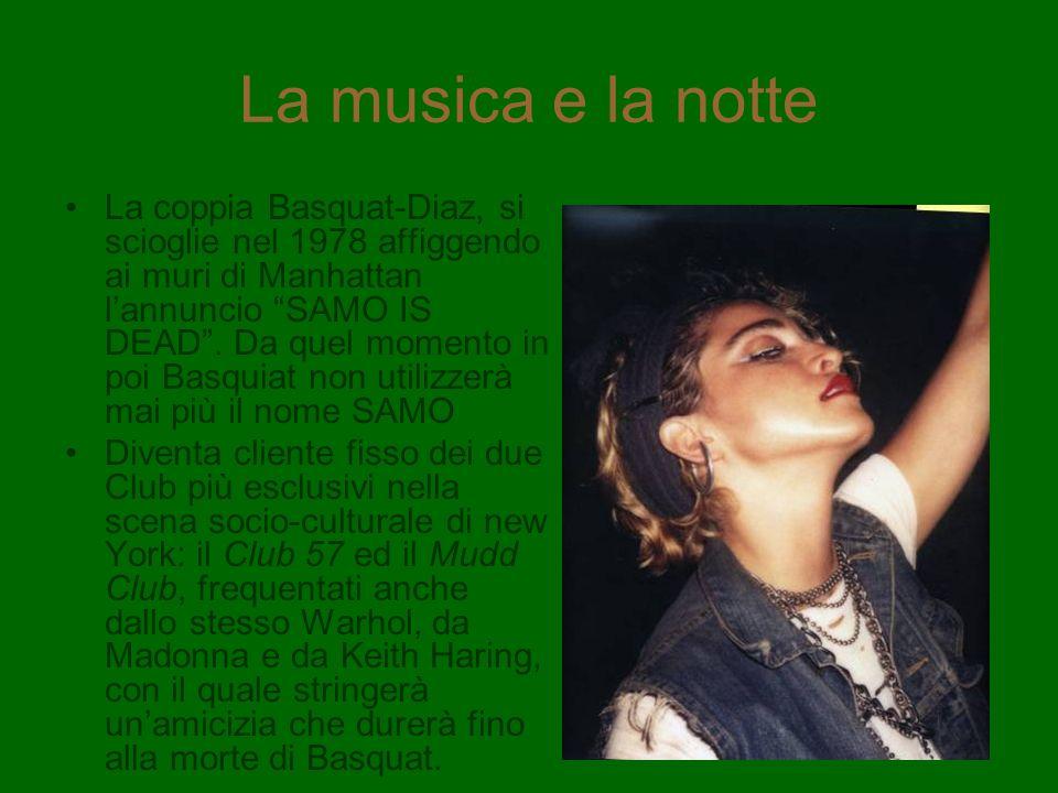 La musica e la notte La coppia Basquat-Diaz, si scioglie nel 1978 affiggendo ai muri di Manhattan lannuncio SAMO IS DEAD. Da quel momento in poi Basqu