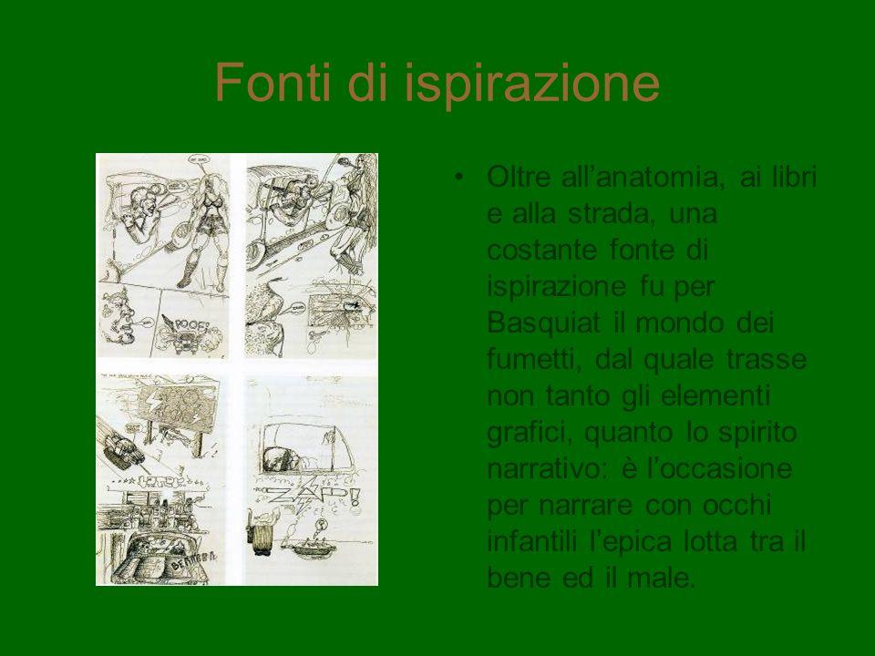 Fonti di ispirazione Oltre allanatomia, ai libri e alla strada, una costante fonte di ispirazione fu per Basquiat il mondo dei fumetti, dal quale tras
