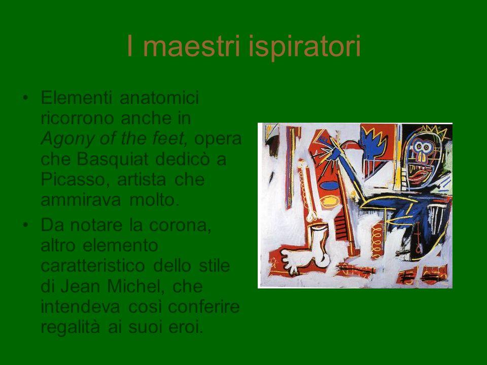 I maestri ispiratori Elementi anatomici ricorrono anche in Agony of the feet, opera che Basquiat dedicò a Picasso, artista che ammirava molto. Da nota