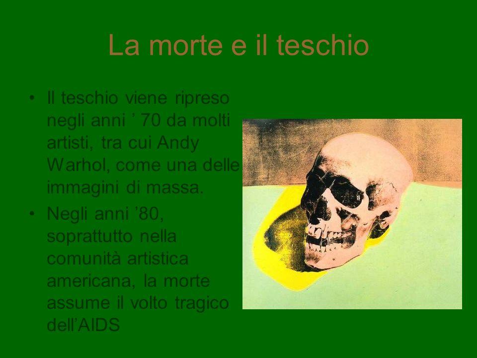La morte e il teschio Il teschio viene ripreso negli anni 70 da molti artisti, tra cui Andy Warhol, come una delle immagini di massa. Negli anni 80, s