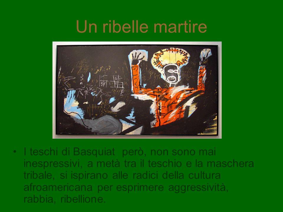 Un ribelle martire I teschi di Basquiat però, non sono mai inespressivi, a metà tra il teschio e la maschera tribale, si ispirano alle radici della cu