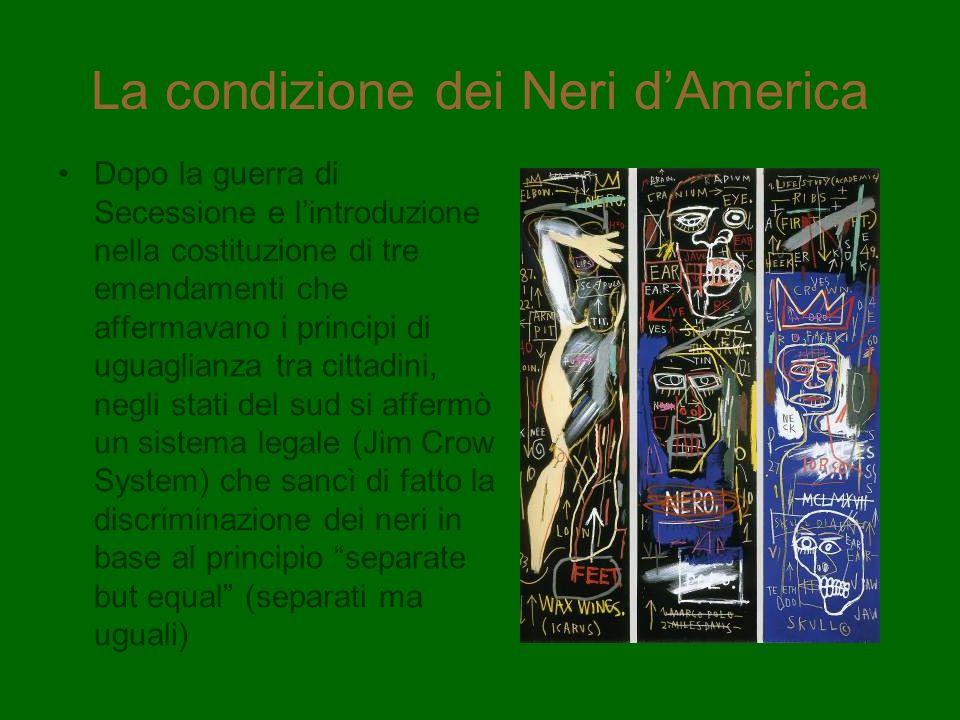 La condizione dei Neri dAmerica Dopo la guerra di Secessione e lintroduzione nella costituzione di tre emendamenti che affermavano i principi di uguag