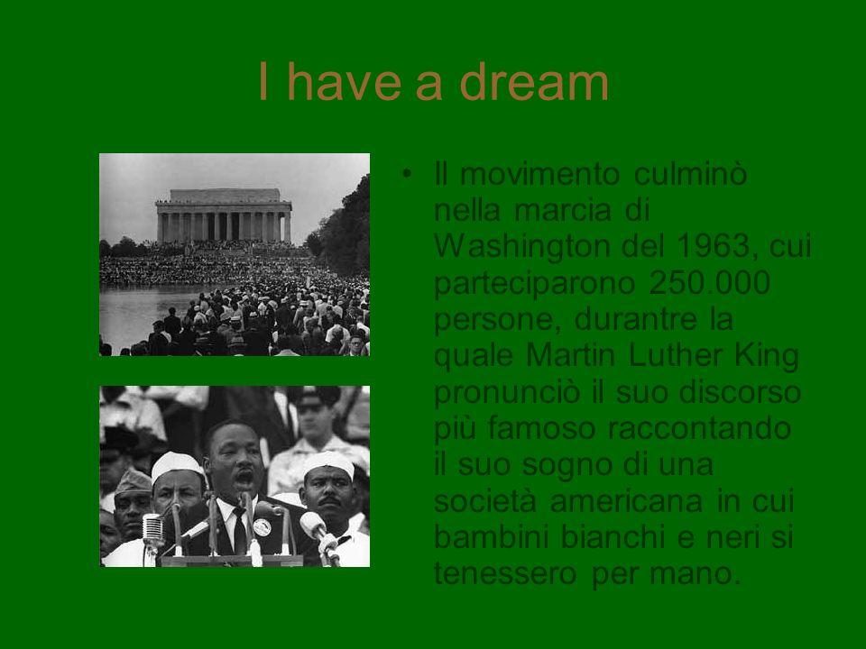 I have a dream Il movimento culminò nella marcia di Washington del 1963, cui parteciparono 250.000 persone, durantre la quale Martin Luther King pronu