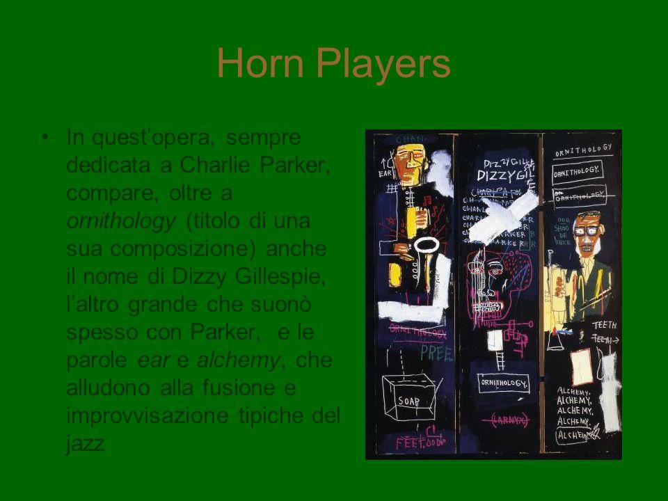 Horn Players In questopera, sempre dedicata a Charlie Parker, compare, oltre a ornithology (titolo di una sua composizione) anche il nome di Dizzy Gil