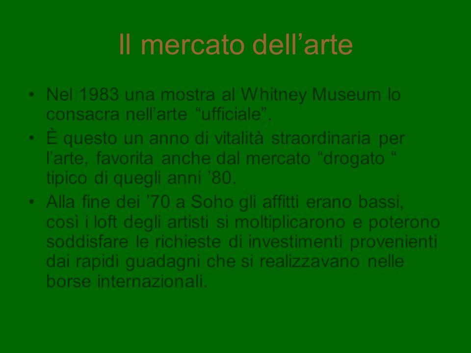 Il mercato dellarte Nel 1983 una mostra al Whitney Museum lo consacra nellarte ufficiale. È questo un anno di vitalità straordinaria per larte, favori