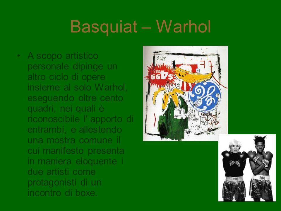 Basquiat – Warhol A scopo artistico personale dipinge un altro ciclo di opere insieme al solo Warhol, eseguendo oltre cento quadri, nei quali è ricono