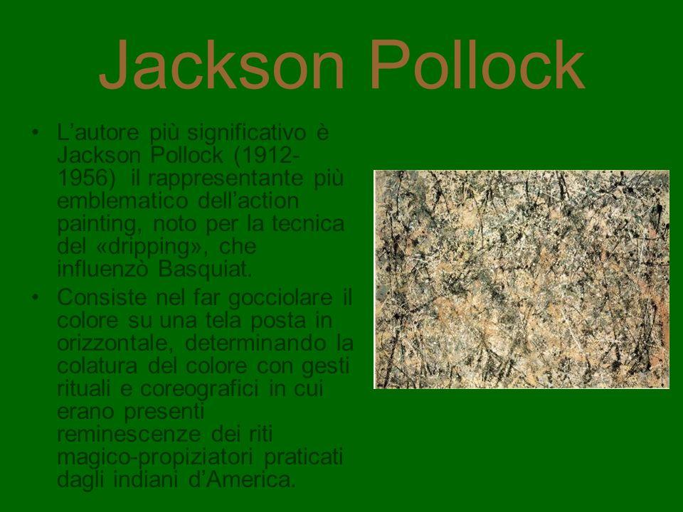 Jackson Pollock Lautore più significativo è Jackson Pollock (1912- 1956) il rappresentante più emblematico dellaction painting, noto per la tecnica de