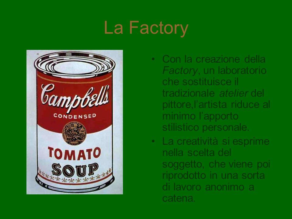 La Factory Con la creazione della Factory, un laboratorio che sostituisce il tradizionale atelier del pittore,lartista riduce al minimo lapporto stili