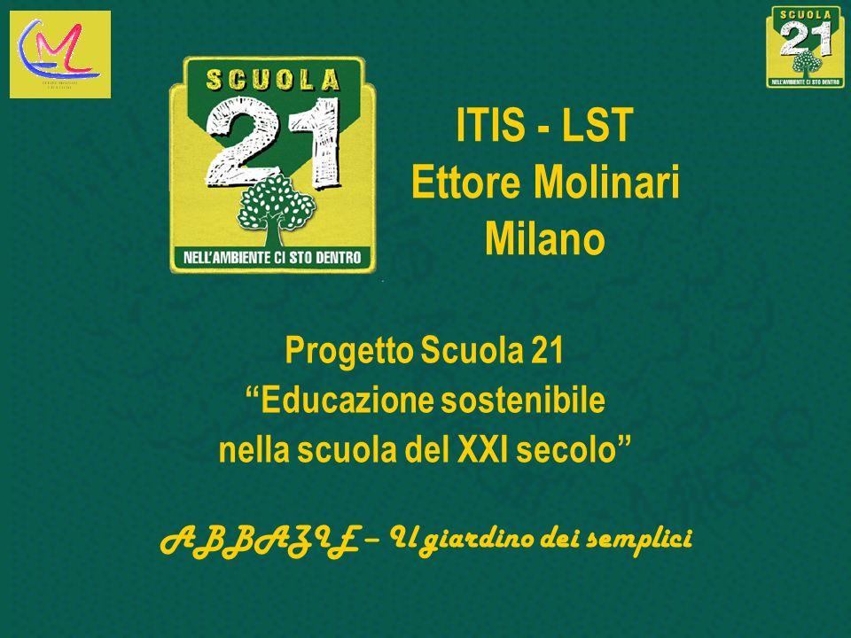 ITIS - LST Ettore Molinari Milano Progetto Scuola 21 Educazione sostenibile nella scuola del XXI secolo ABBAZIE – Il giardino dei semplici