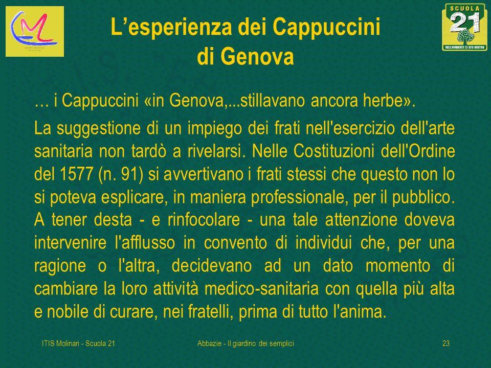 ITIS Molinari - Scuola 21Abbazie - Il giardino dei semplici23 Lesperienza dei Cappuccini di Genova … i Cappuccini «in Genova,...stillavano ancora herbe».