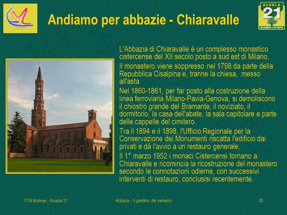 ITIS Molinari - Scuola 21Abbazie - Il giardino dei semplici28 Andiamo per abbazie - Chiaravalle L Abbazia di Chiaravalle è un complesso monastico cistercense del XII secolo posto a sud est di Milano.