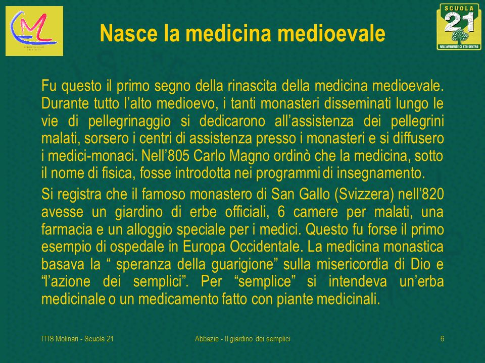 ITIS Molinari - Scuola 21Abbazie - Il giardino dei semplici6 Nasce la medicina medioevale Fu questo il primo segno della rinascita della medicina medioevale.