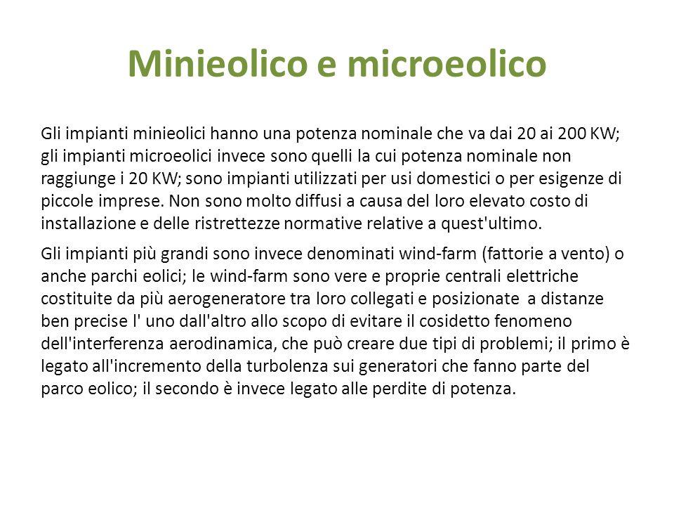 Minieolico e microeolico Gli impianti minieolici hanno una potenza nominale che va dai 20 ai 200 KW; gli impianti microeolici invece sono quelli la cu