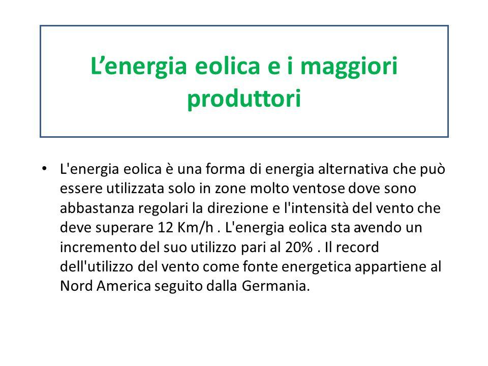 L'energia eolica è una forma di energia alternativa che può essere utilizzata solo in zone molto ventose dove sono abbastanza regolari la direzione e