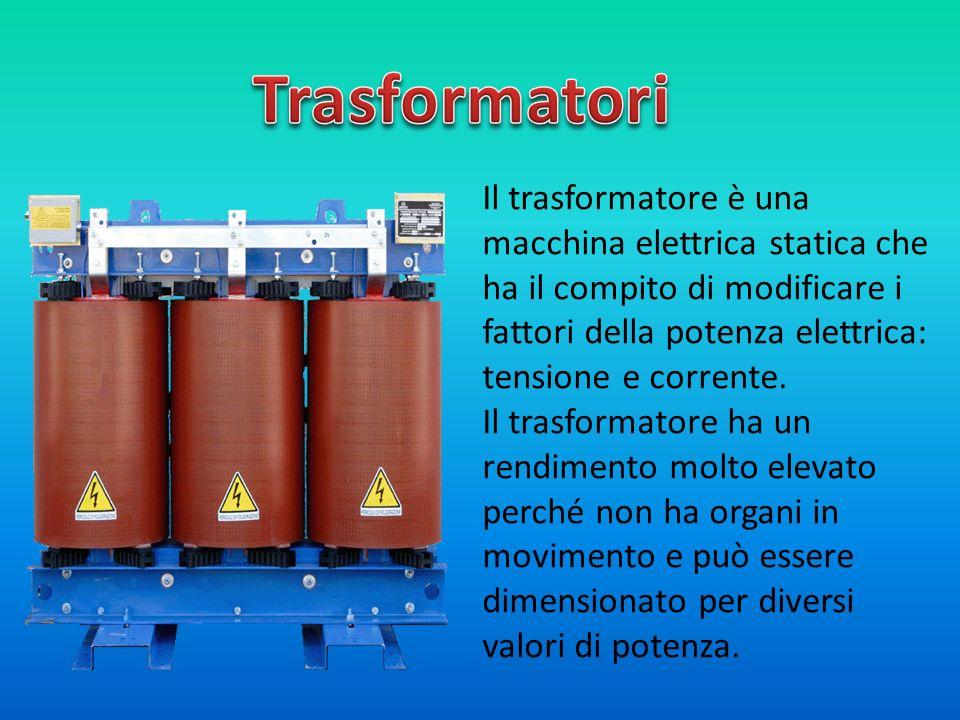 Il trasformatore è una macchina elettrica statica che ha il compito di modificare i fattori della potenza elettrica: tensione e corrente. Il trasforma