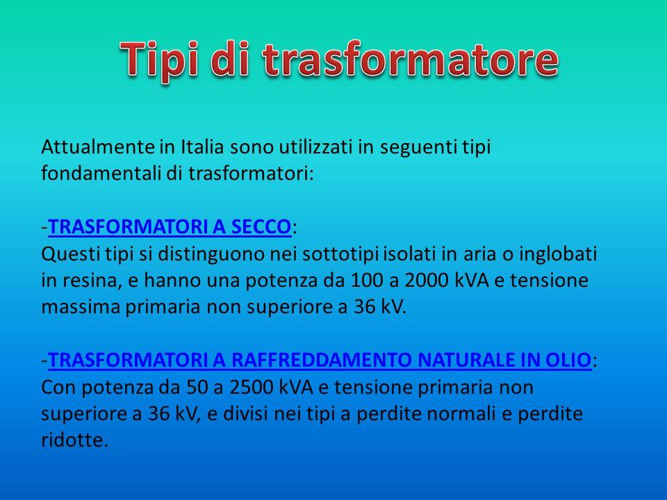 Attualmente in Italia sono utilizzati in seguenti tipi fondamentali di trasformatori: -TRASFORMATORI A SECCO:TRASFORMATORI A SECCO Questi tipi si dist