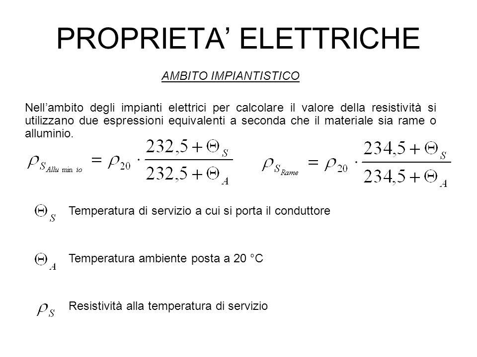 PROPRIETA ELETTRICHE AMBITO IMPIANTISTICO Nellambito degli impianti elettrici per calcolare il valore della resistività si utilizzano due espressioni
