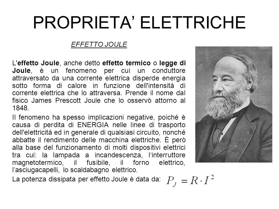 PROPRIETA ELETTRICHE EFFETTO JOULE L'effetto Joule, anche detto effetto termico o legge di Joule, è un fenomeno per cui un conduttore attraversato da