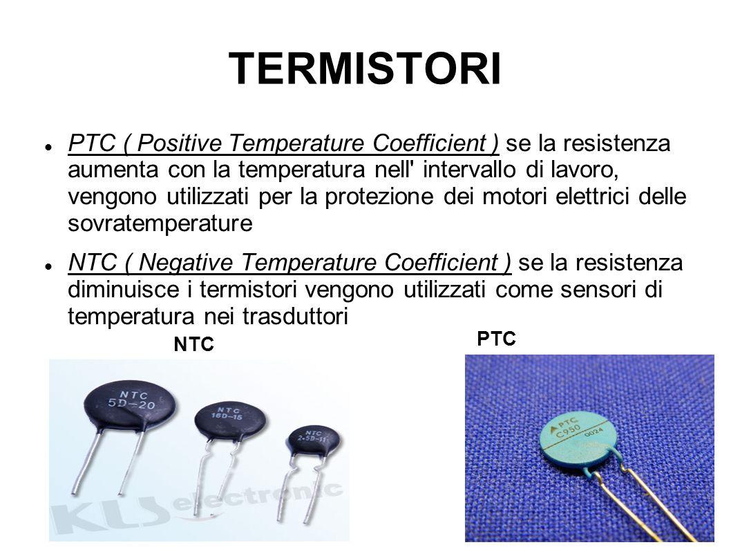 TERMISTORI PTC ( Positive Temperature Coefficient ) se la resistenza aumenta con la temperatura nell' intervallo di lavoro, vengono utilizzati per la